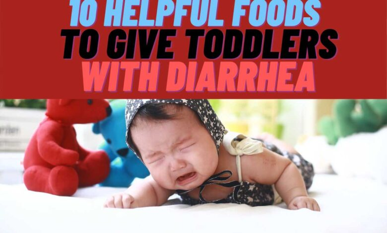 Foods to give toddlers with diarrhea