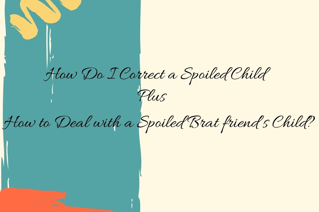 """Say """"no"""" Without Guilt-how to correct a spoiled child."""