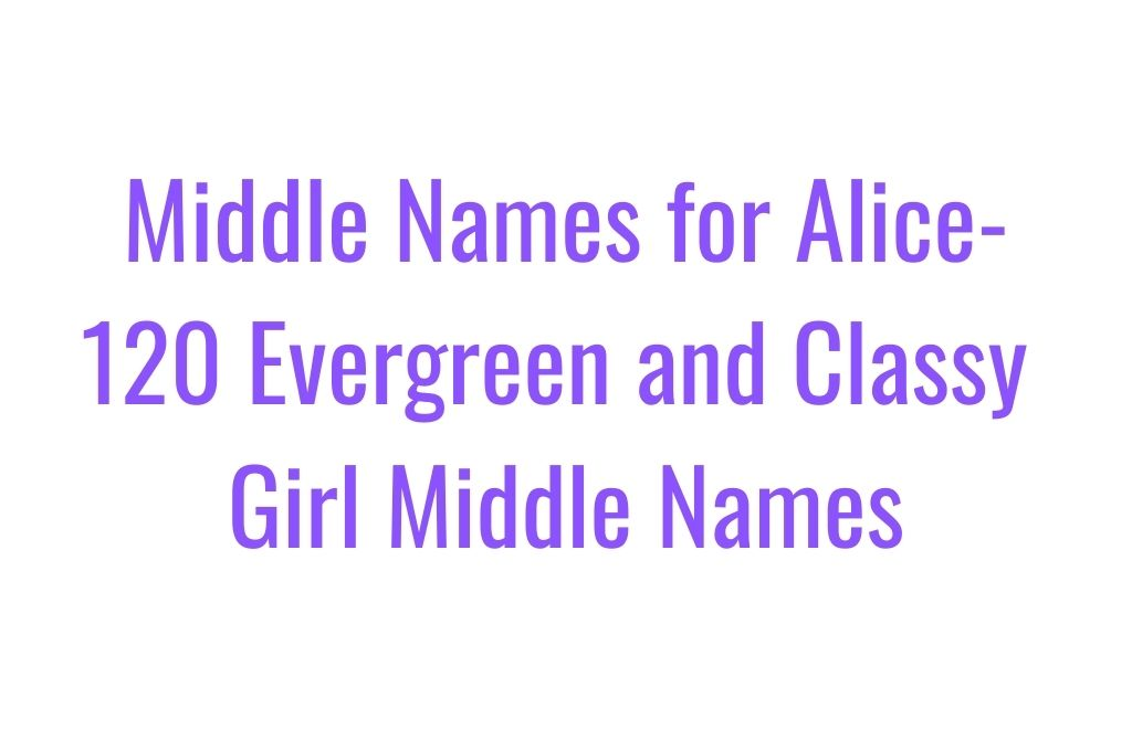 Last Name for Alice-Middle names for Alice